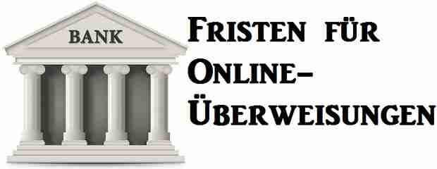 Die Fristen für Online-Überweisungen